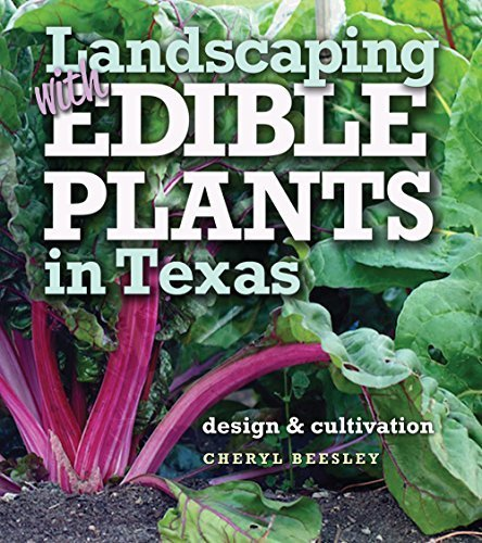 Landscaping with Edible Plants in Texas: Design and Cultivation (Louise Lindsey Merrick Natural Environment Series) by Cheryl Beesley (2015-11-16)