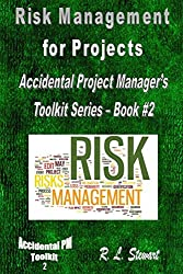 Risk Management for Projects: Accidental Project Manager's Toolkit Series - Book #2