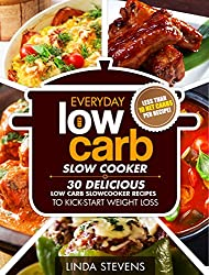 Low Carb Living Slow Cooker Cookbook: 30 Delicious Low-Carb Slow Cooker Recipes to Kick-Start Weight Loss (Low Carb Living Series Book 4) (English Edition)