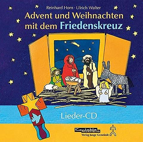 Advent und Weihnachten mit dem Friedenskreuz: Wunderbare neue Lieder, Geschichten, Rituale und kreative Ideen zur Gestaltung mit dem Friedenskreuz (Enhanced-CD)