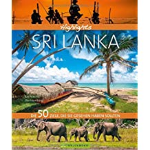 Bildband Highlights Sri Lanka: Die 50 Ziele, die Sie im Urlaub gesehen haben sollten. Ein Reiseführer zu den  sagenhaften Sehenswürdigkeiten Sri Lankas: Colombo, Adams Peak, Sigiriya, Top-Strände.