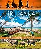 Bildband Highlights Sri Lanka: Die 50 Ziele, die Sie im Urlaub gesehen haben sollten. Ein Reiseführer zu den  sagenhaften Sehenswürdigkeiten Sri Lankas: Colombo, Adams Peak, Sigiriya, Top-Strände -