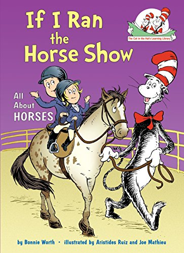 If I Ran the Horse Show: All About Horses (The Cat in the Hat's Learning Library) por Bonnie Worth