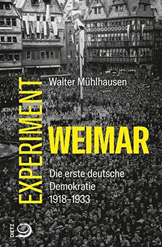 Experiment Weimar: Die erste deutsche Demokratie. 1918–1933