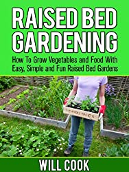 Raised Bed Gardening: How To Grow Vegetables and Food With Easy, Simple Raised Bed Garden Designs (Gardening Guidebooks) (English Edition)