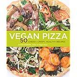 Vegan Pizza: 50 Cheesy, Crispy, Healthy Recipes