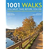 1001 Walks You Must Take Before You Die: Country Hikes, Heritage Trails, Coastal Strolls, Mountain Paths, City Walks