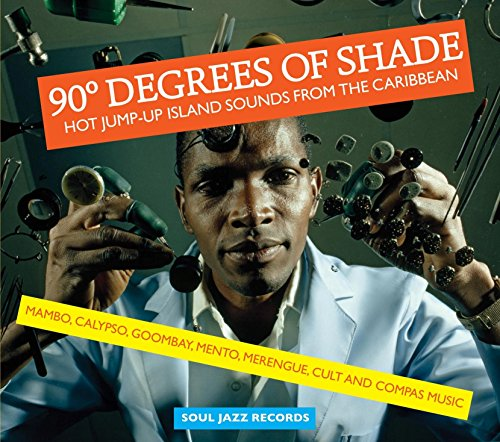 Soul Jazz Records Presents 90 Degrees of Shade: Hot Jump-Up Island Sounds From The Caribbean - Mambo, Calypso, Goombay, Mento, Merengue, Cult and Compas Music