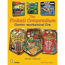 Pinball Compendium: The Electro-Mechanical Era by Michael Shalhoub (2008-11-01)