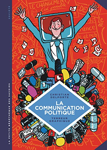 La petite Bédéthèque des Savoirs - tome 14 - La communication politique. L'art de séduire pour convaincre. por Delporte Christian
