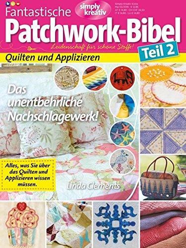 Simply kreativ - Fantastische Patchwork-Bibel Teil 2: Leidenschaft für schöne Stoffe. Quilten und Applizieren. Das unentbehrliche Nachschlagewerk.