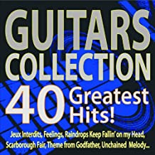 Guitars Collection 40 Greatest Hits! (Jeux Interdits, Feelings, Raindrops Keep Fallin' On My Head, Scarborough Fair, Theme from Godfather, Unchained Melody...)