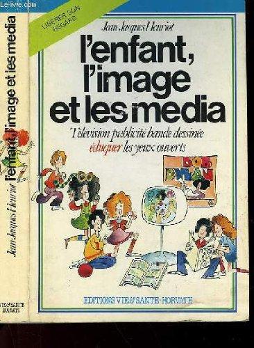 L'Enfant, l'image et les media - Tlvision, publicit, bande dessine : duquer les yeux ouverts