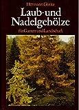 Laub- und Nadelgehölze für Garten und Landschaft. Eigenschaften, Ansprüche, Verwendung