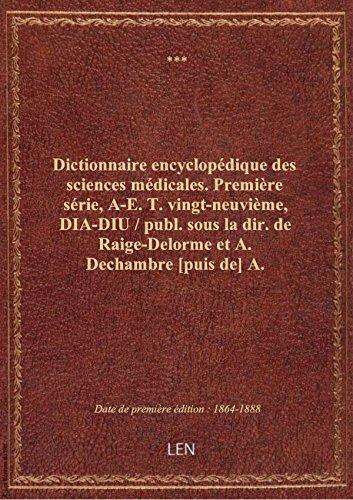Dictionnaire encyclopédique des sciences médicales. Première série, A-E. T. vingt-neuvième, DIA-DIU
