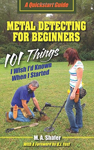 Metal-Detecting-For-Beginners-101-Things-I-Wish-Id-Known-When-I-Started-Volume-1-QuickStart-Guides