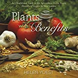 Plants With Benefits: An Uninhibited Guide to the Aphrodisiac Herbs, Fruits, Flowers & Veggies in Your Garden