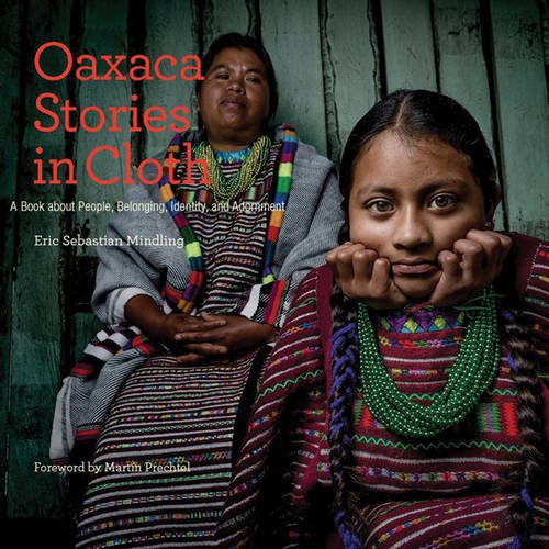 Oaxaca Stories in Cloth: A Book About People, Belonging, Identity and Adornment por Eric Sebastian Mindling