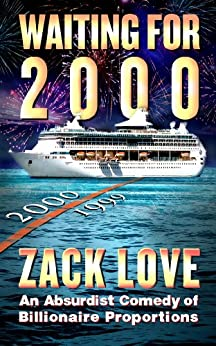 Waiting for 2000: An Absurdist Comedy of Billionaire Proportions by [Love, Zack]