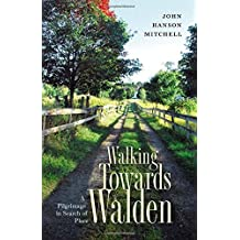 Walking Towards Walden: A Pilgrimage in Search of Place by John Hanson Mitchell (2015-05-05)