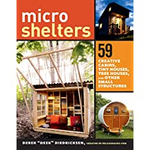 Microshelters: 59 Creative Cabins, Tiny Houses, Tree Houses, and Other Small Structures