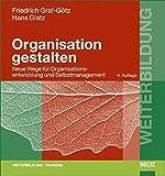 Organisation gestalten: Neue Wege und Konzepte für Organisationsentwicklung und Selbstmanagement (Beltz Weiterbildung)
