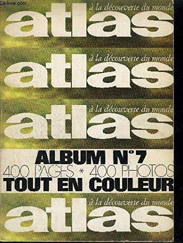 ATLAS - A LA DECOUVERTE DU MONDE - ALBUM N°7 - Andalousie - Corée du sud - Koweït - Etna - Asie... par COLLECTIF