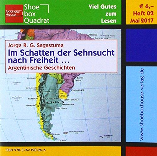 Im Schatten der Sehnsucht nach Freiheit...: Argentinische Geschichten (Shoebox Quadrat / Viel Gutes zum Lesen)