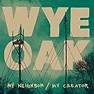 My Neighbor/My Creator by Wye Oak (2010-06-08)