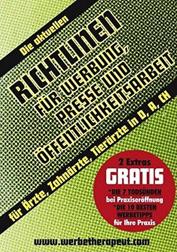 Die aktuellen Richtlinien für Werbung, Presse und Öffentlichkeitsarbeit: Für Ärzte, Zahnärzte, Tierärzte in Deutschland, Österreich, Schweiz by Alois Gmeiner (2012-06-13)