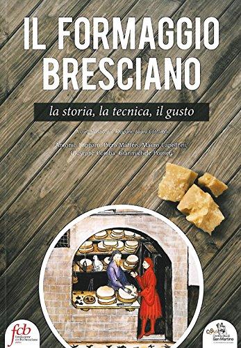 Il formaggio bresciano. La storia, la tecnica, il gusto