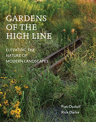 Gardens of the High Line: Elevating the Nature of Modern Landscapes por Piet Oudolf