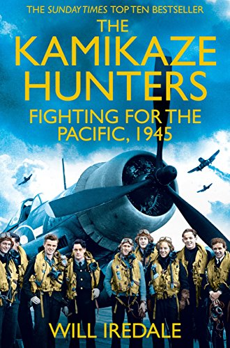 The Kamikaze Hunters: Fighting for the Pacific, 1945 by [Iredale, Will]