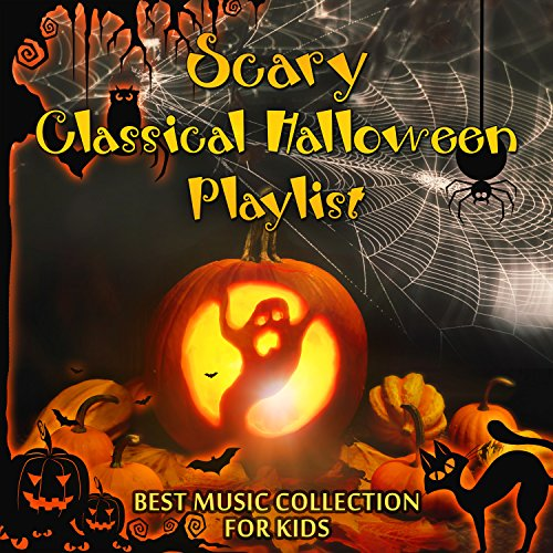 Scary Classical Halloween Playlist - Best Music Collection for Kids: October Costume Party, Trick or Treat, Night Party, Haunted House, Apple Bobbing and Divination Games