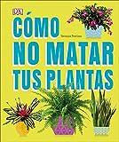 Cómo No Matar a Tus Plantas