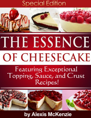 the-essence-of-cheesecake-featuring-special-topping-sauce-and-crust-recipes