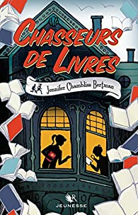 Chasseurs de livres, tome 1 par Jennifer Chambliss Bertman