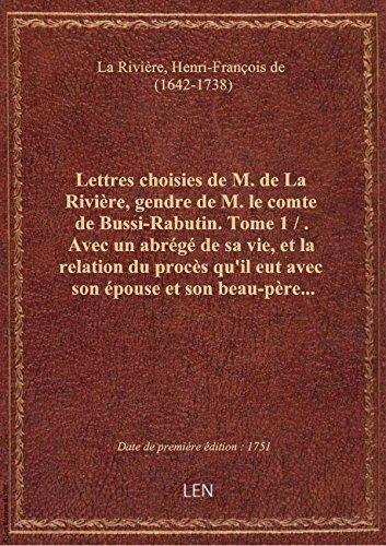 Lettres choisies de M. de La Rivière, gendre de M. le comte de Bussi-Rabutin. Tome 1 / . Avec un abr