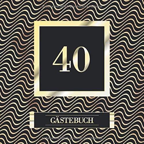 40 Gästebuch: 40. Geburtstag / Jahrestag Gästebuch - Andenkenbuch für Partygäste zum Hinterlassen von Unterschriften und Wünschen - Schwarz mit goldenem Wellenmuster und goldenem Schriftzug