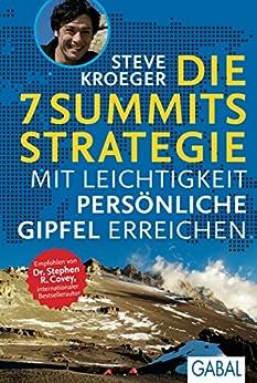Die 7 Summits Strategie: Mit Leichtigkeit persönliche Gipfel erreichen (Dein Leben)