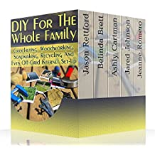 DIY For The Whole Family: Crocheting, Woodworking, Soapmaking, Recycling And Even Off-Grid Internet Set-Up: (DIY Projects For Home, Woodworking, Crocheting, ... DIY Ideas, Natural Crafts) (English Edition)
