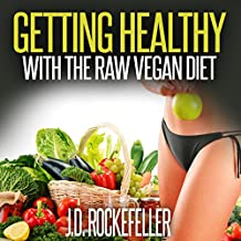 Getting Healthy with the Raw Vegan Diet