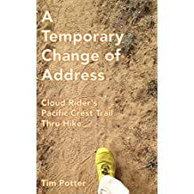 A Temporary Change of Address: Cloud Rider's Pacific Crest Trail Thru-Hike (English Edition)