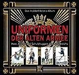 Uniformen der alten Armee: Das Waldorf-Astoria Album/Heer, Marine und Schutztruppen des Kaiserreichs