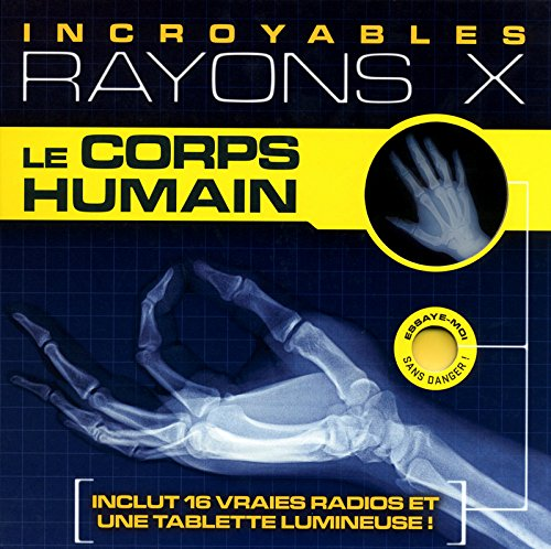 Le corps humain - incroyables rayons X