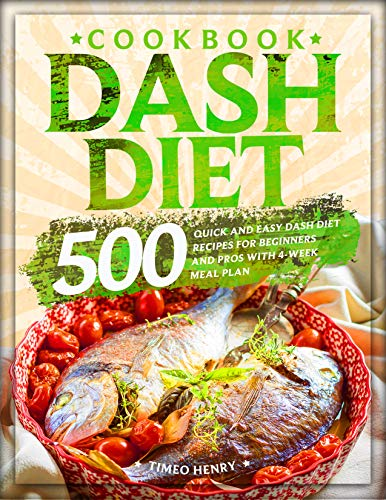 Dash Diet Cookbook: 500 Quick and Easy Dash Diet Recipes for Beginners and Pros with 4-Week Meal Plan (English Edition) 4 Dash