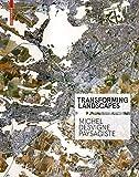 Transforming Landscapes: Michel Desvigne Paysagiste