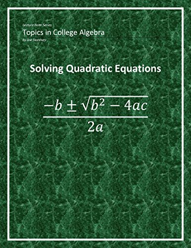 Solving Quadratic Equations (Lecture Note Series: Topics in College Algebra Book 1) (English Edition)