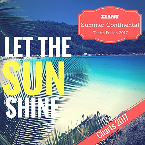 Let the Sun Shine (Summer Continental Charts Fusion 2017) - Shine Fusion
