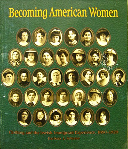 Becoming American Women: Clothing and the Jewish Immigrant Experience, 1880-1920 (1880 Fashion Womens)